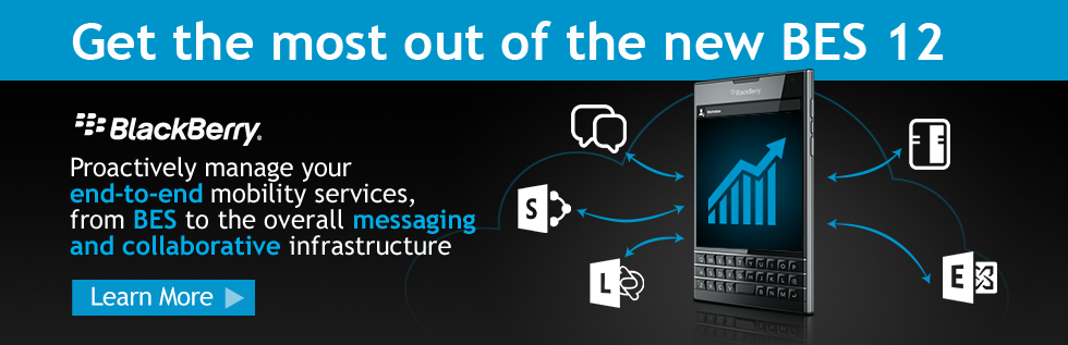 Get the most out of the new BlackBerry-Enterprise Server 12 (BES12)